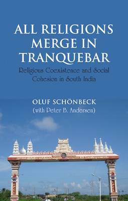All Religions Merge in Tranquebar: Religious Coexistence and Social Cohesion in South India - NIAS Studies in Contemporary Asian History 8 (Paperback)