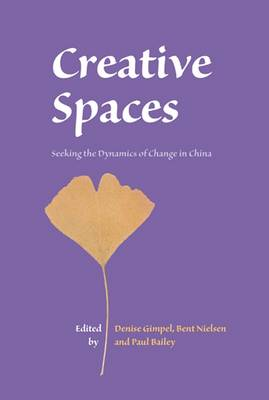 Creative Spaces: Seeking the Dynamics of Change in China - NIAS Studies in Asian Topics 51 (Paperback)