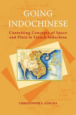 Going Indochinese: Contesting Concepts of Space and Place in French Indochina - NIAS Classics 3 (Paperback)