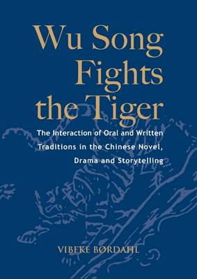 Wu Song Fights the Tiger: the Interaction of Oral and Written Traditions in the Chinese Novel, Drama and Storytelling - NIAS Monographs 122 (Paperback)