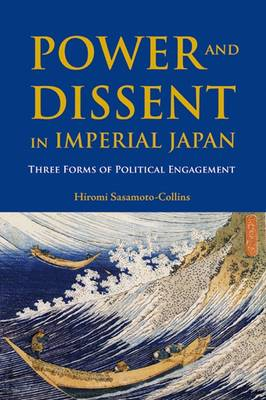 Power and Dissent in Imperial Japan: Three Forms of Political Engagement - NIAS Monographs 123 (Hardback)