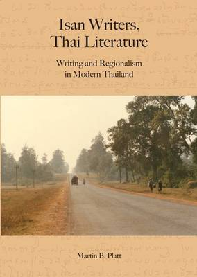 Isan Writers, Thai Literature: Writing and Regionalism in Modern Thailand - NIAS Monographs 126 (Paperback)