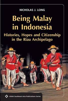 Being Malay in Indonesia: Histories, Hopes and Citizenship in the Riau Archipelago - SEAPS (Paperback)