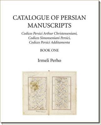 Catalogue of Persian Manuscripts: Part 2: Codices Persici Arthur Christenseniani, Codices Simonseniani Persici, Codices Persici Additamenta - COMDC 8.1 (Hardback)