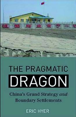 The Pragmatic Dragon: China's Grand Strategy and Boundary Settlements - Asia Insights 7 (Paperback)