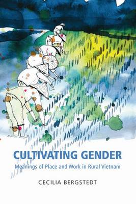 Cultivating Gender: Meanings of Place and Work in Rural Vietnam - Gendering Asia 12 (Paperback)