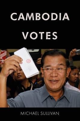 Cambodia Votes: Democracy, Authority and International Support for Elections 1993-2013 (Hardback)