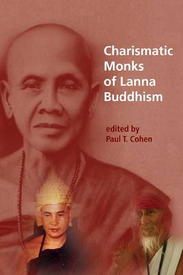 Charismatic Monks of Lanna Buddhism - NIAS Studies in Asian Topics 57 (Hardback)