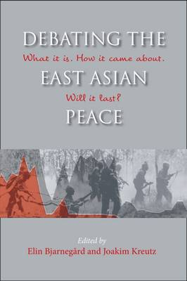 Debating the East Asian Peace: What it is. How it Came About. Will it Last? - NIAS Studies in Asian Topics 60 (Hardback)