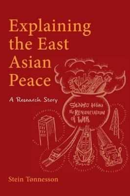 Explaining the East Asian Peace: A Research Story (Hardback)