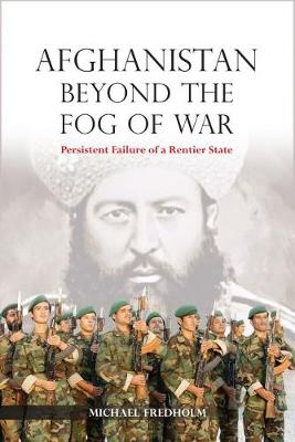 Afghanistan Beyond the Fog of War 2018: Persistent Failure of a Rentier State - NIAS Monographs 143 (Hardback)