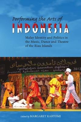 Performing the Arts of Indonesia 2019: Malay Identity and Politics in the Music, Dance and Theatre of the Riau Islands - NIAS Studies in Asian Topics 68 (Hardback)