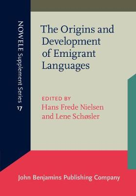 The Origins and Development of Emigrant Languages: Proceedings from the Second Rasmus Rask Colloqium, Odense University, November 1994 - NOWELE Supplement Series 17 (Paperback)