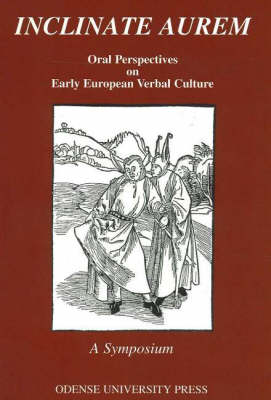 Inclinate Aurem: Oral Perspectives on Early European Verbal Culture - A Symposium (Paperback)