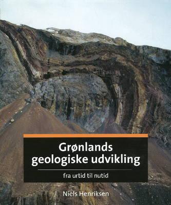 Gronlands Geologiske Udvikling: Fra Urtid Til Nutid (Hardback)