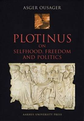 Plotinus: On Selfhood, Freedom and Politics (Hardback)