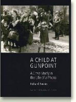 A Child at Gunpoint: A Case Study in the Life of a Photo (Paperback)