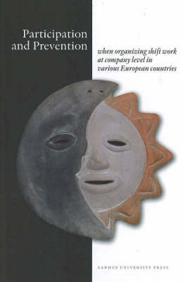 Participation and Prevention: When Organizing Shift Work at Company Level in Various European Countries (Paperback)