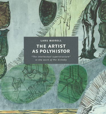 The Artist as Polyhistor: The 'Intellectual Superstructure' in the Work of Per Kirkeby (Hardback)