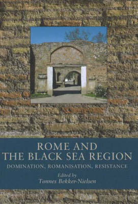 Rome and the Black Sea Region: Domination, Romanisation, Resistance (Hardback)