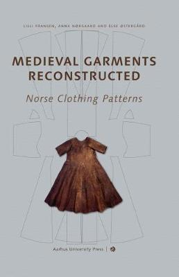 Medieval Garments Reconstructed: Norse Clothing Patterns (Hardback)