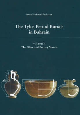 The Tylos Period Burials in Bahrain: Volume I -- The Glass & Pottery Vessels (Hardback)