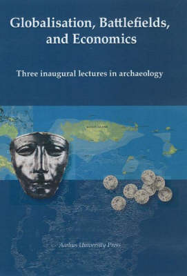 Globalization, Battlefields and Economics: Three Inaugural Lectures in Archaeology (Paperback)
