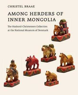 Among Herders of Inner Mongolia: The Haslund-Christensen Collection at the National Museum of Denmark - The Carlsberg Foundation's Nomad Research Project (Hardback)