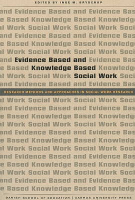 Evidence Based and Knowledge Based Social Work: Research Methods and Approaches in Social Work Research (Paperback)