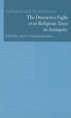 Discursive Fight Over Religious Texts in Antiquity - Religion & Normativity Series 1 (Hardback)