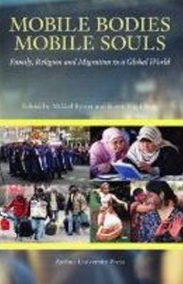 Mobile Bodies, Mobile Souls: Family, Religion & Migration in a Global World - Proceedings of the Danish Institute in Damascus 7 (Paperback)