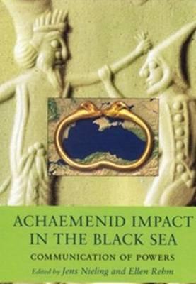 Achaemenid Impact in the Black Sea: Communication of Powers (Hardback)