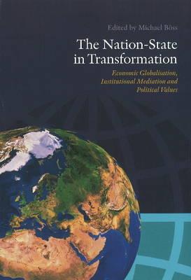 Nation-State in Transformation: Economic Globalisation, Institutional Mediation & Political Values (Paperback)
