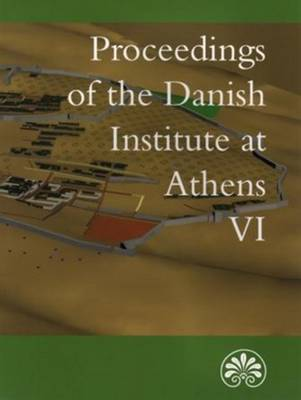 Proceedings of the Danish Institute of Athens VI - Proceedings of the Danish Institute at Athens Series (Paperback)