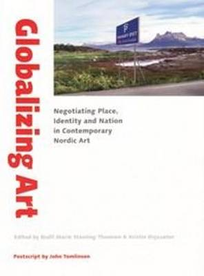 Globalizing Art: Negotiating Place, Identity & Nation in Contemporary Art (Paperback)