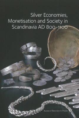 Silver Economies, Monetisation & Society in Scandinavia, AD 800-1100 (Paperback)