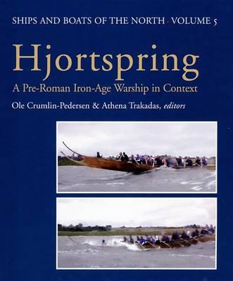Hjortspring: A Pre-Roman Iron Age Warship in Context - Ships & Boats of the North 5 (Hardback)
