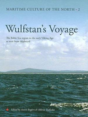 Wulfstan's Voyage: The Baltic Sea Region in the early Viking Age as seen from shipboard - Maritime Culture of the North 2 (Hardback)