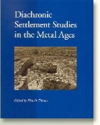 Diachronic Settlement Studies in the Metal Ages: Report on the ESF Workshop Moesgard, Denmark, 14-18 October 2000 (Paperback)