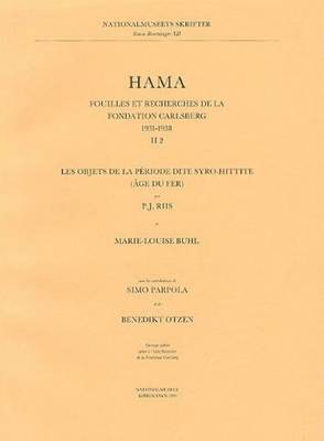 Hama: Objets de La Periode Dite Syro-Hittite (Age Du Fer) Pt. 2: Fouilles et Recherches de La Fondation Carlsberg, 1931-1938 - Monographs of the National Museum (Paperback)