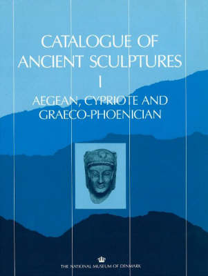 Catalogue of Ancient Sculptures: Aegean, Cypriote and Graeco-Phoenician Pt. 1 (Paperback)