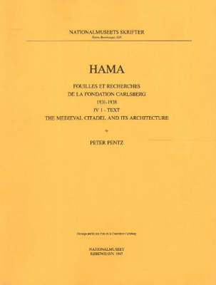 Hama 4: Medieval Citadel and It's Architecture Pt. 1: Fouilles et Recherches de La Fondation Carlsberg, 1931-1938 - Monographs of the National Museum No. 13 (Paperback)