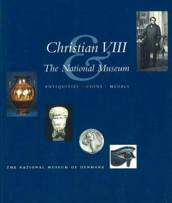 Christian VIII and the National Museum: Antiquities, Coins, Medals (Paperback)