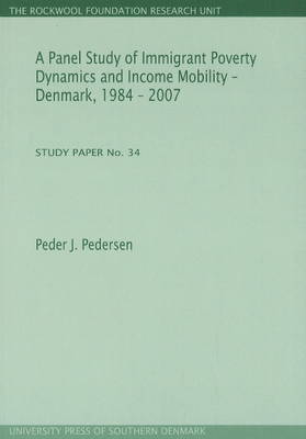 Panel Study of Immigrant Poverty Dynamics and Income Mobility - Denmark. 1984 - 2007: Study Paper No. 34 (Paperback)