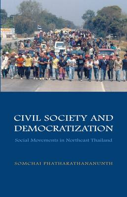 Civil Society and Democratization: Social Movements in Northeast Thailand - NIAS Monograph Series No. 99 (Hardback)