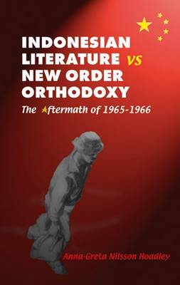 Indonesian Literature vs New Order Orthodoxy: The Aftermath of 1965-1966 (Hardback)