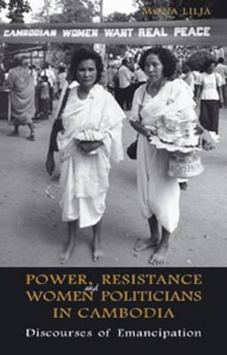 Power, Resistance and Women Politicians in Cambodia: Discourses of Emancipation - NIAS Monographs 108 (Hardback)