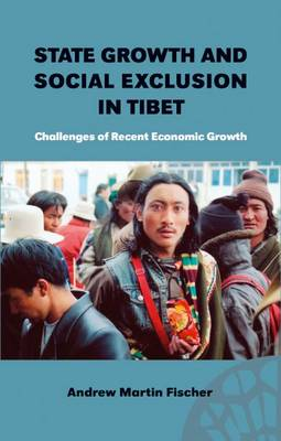 State Growth and Social Exclusion in Tibet: Challenges of Recent Economic Growth (Hardback)