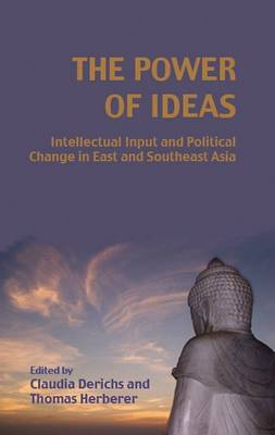 The Power of Ideas: Intellectual Input and Political Change in East and Southeast Asia - NIAS Studies in Asian Topics Series No. 36 (Hardback)