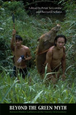 Beyond the Green Myth: Borneo's Hunter-gatherers in the 21st Century - NIAS Studies in Asian Topics Series No. 37 (Hardback)